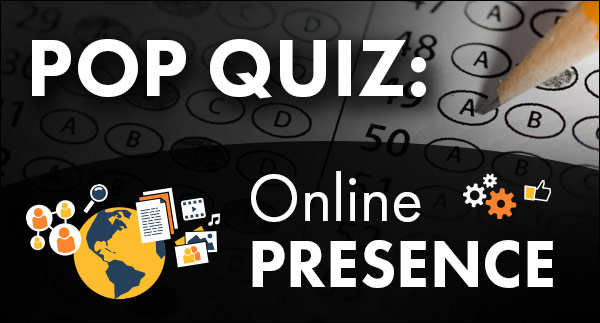POP QUIZ: Test Your Knowledge on the Importance of an Online Presence
